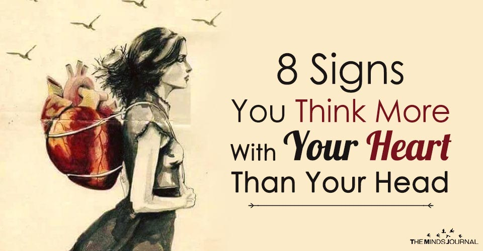 8 Signs You Think More With Your Heart Than Your Head