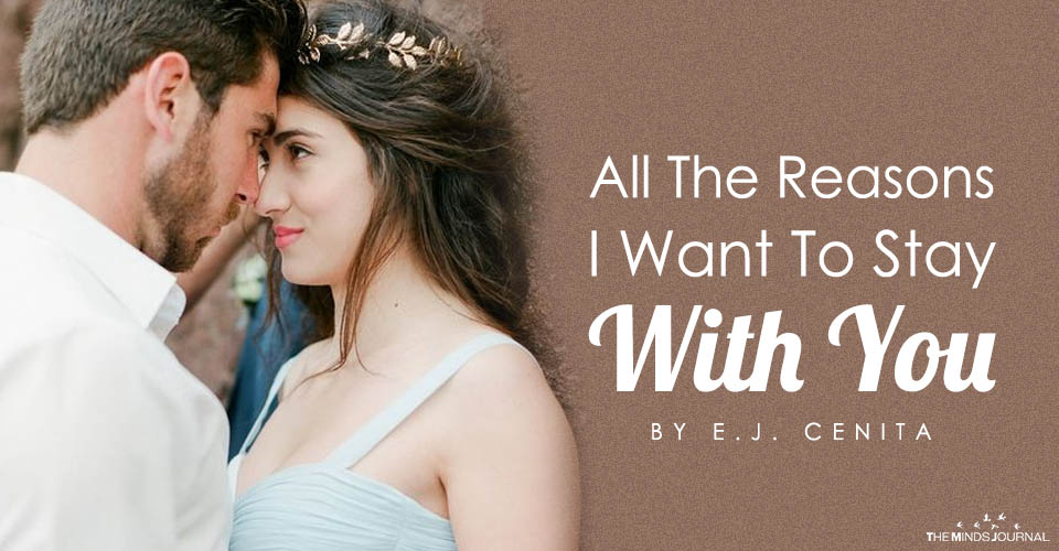 All The Reasons I Want To Stay With You