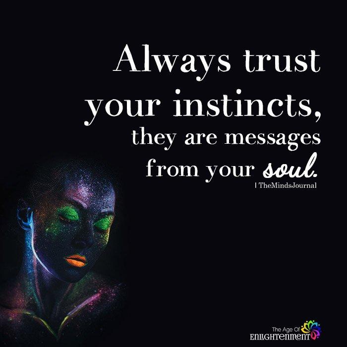 Always trust your instincts