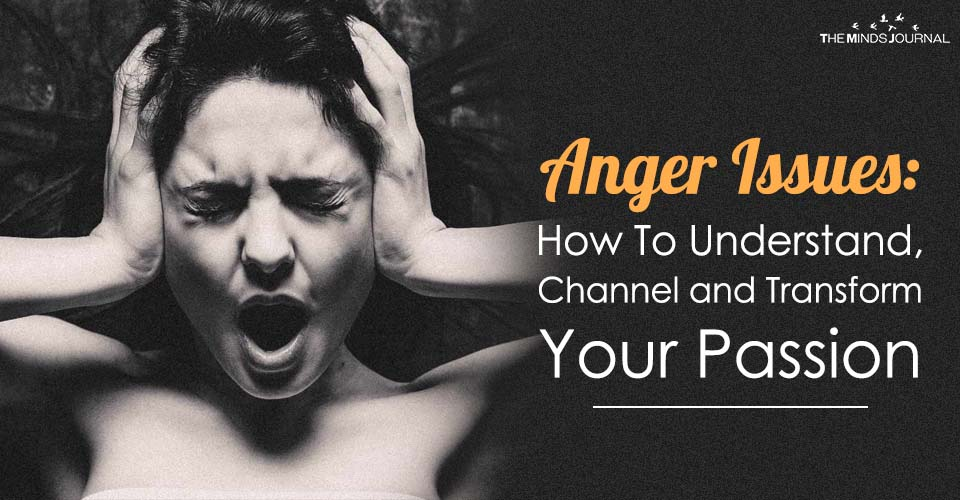 Anger Issues: How To Understand, Channel and Transform Your Passion
