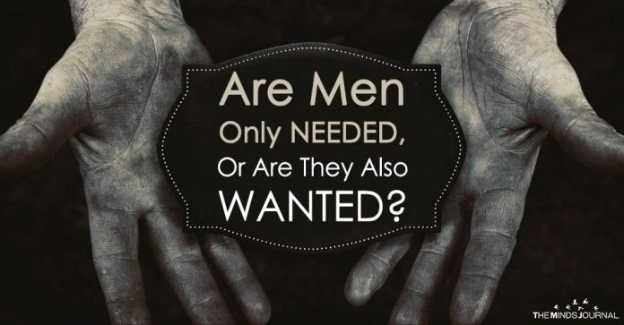 Are Men Only NEEDED Or Are They Also WANTED
