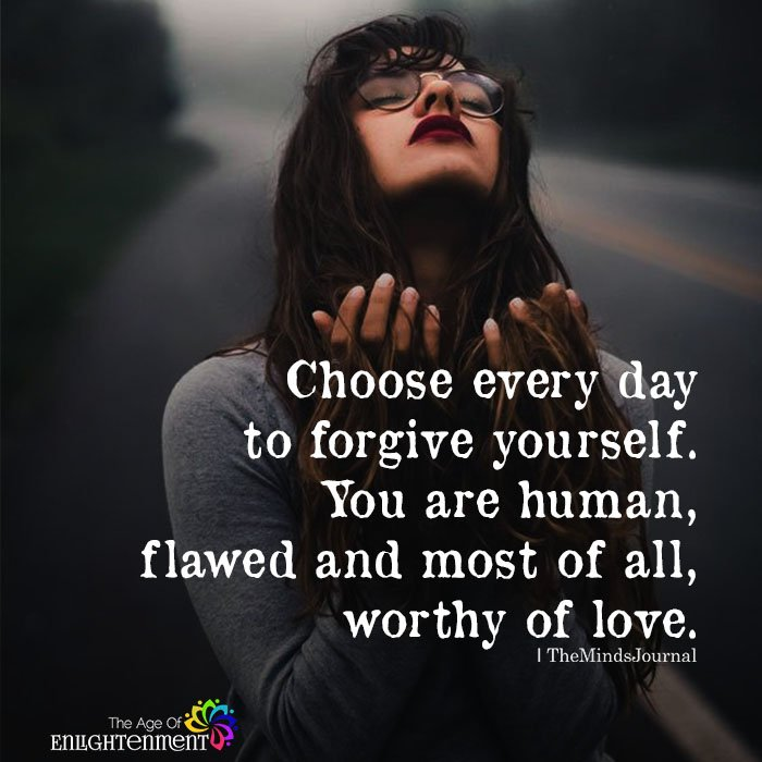 Choose Every Day To Forgive Yourself