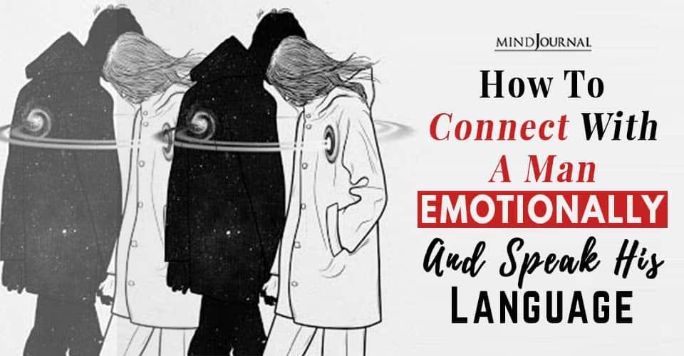 Connect Man Emotionally Speak His Language