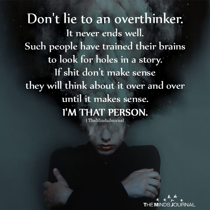 Don't lie to an overthinker
