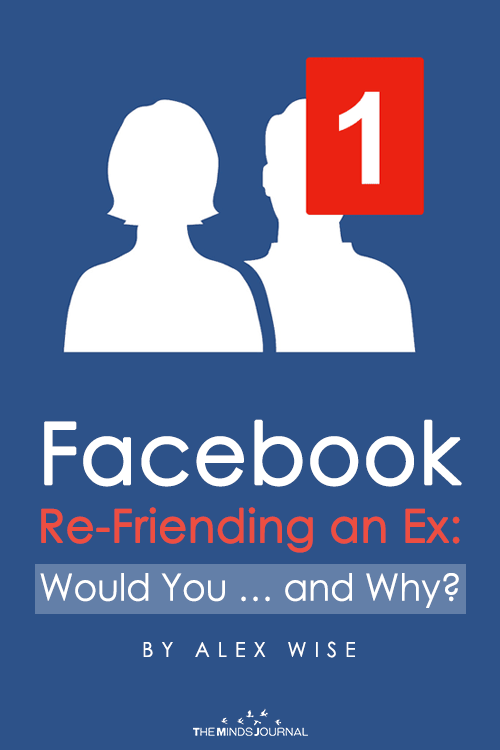 Facebook Re-Friending an Ex Would You … and Why