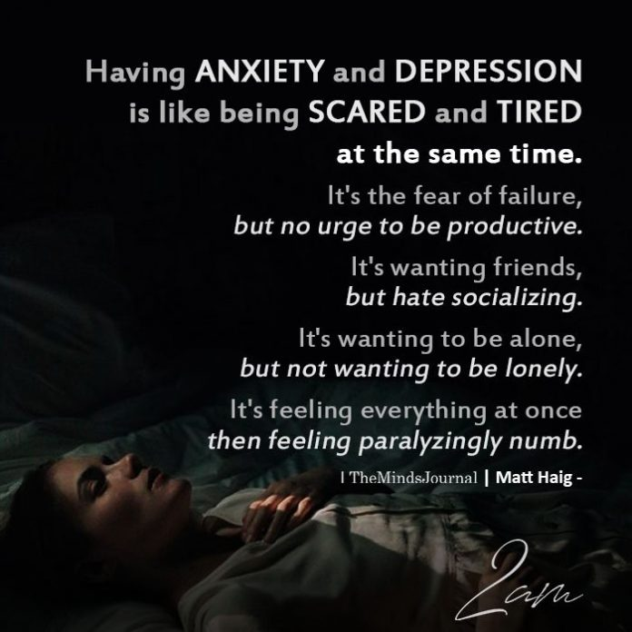 Having anxiety and depression is like being scared