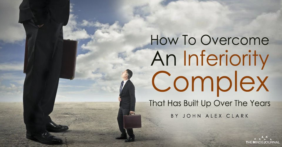 How To Overcome An Inferiority Complex That Has Built Up Over The Years