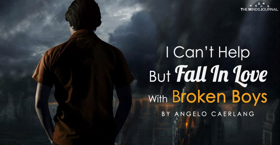 Why I Can't Help But Fall In Love With Broken Boys