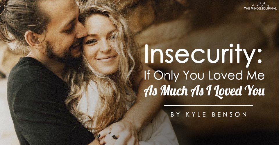 Insecurity: If Only You Loved Me As Much As I Loved You
