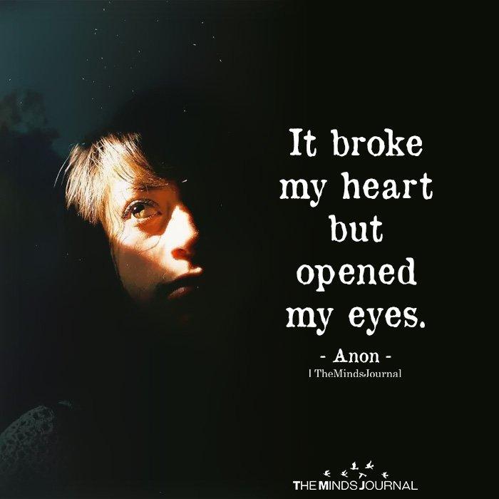 It broke my heart but opened my eyes