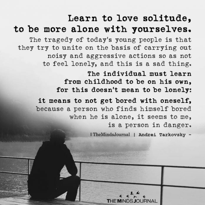 Learn to love solitude
