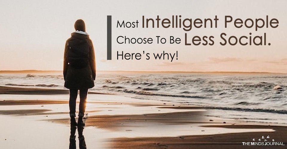 Most Intelligent People Choose To Be Less Social. Here's why!