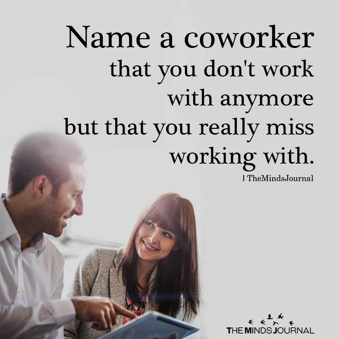Name a coworker that you don't work