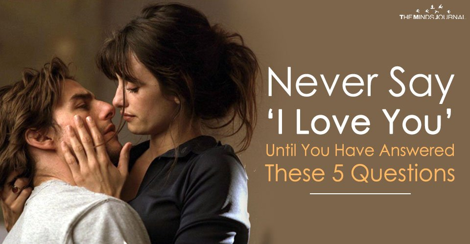 Never Say 'I Love You' Until You Have Answered These 5 Questions Honestly