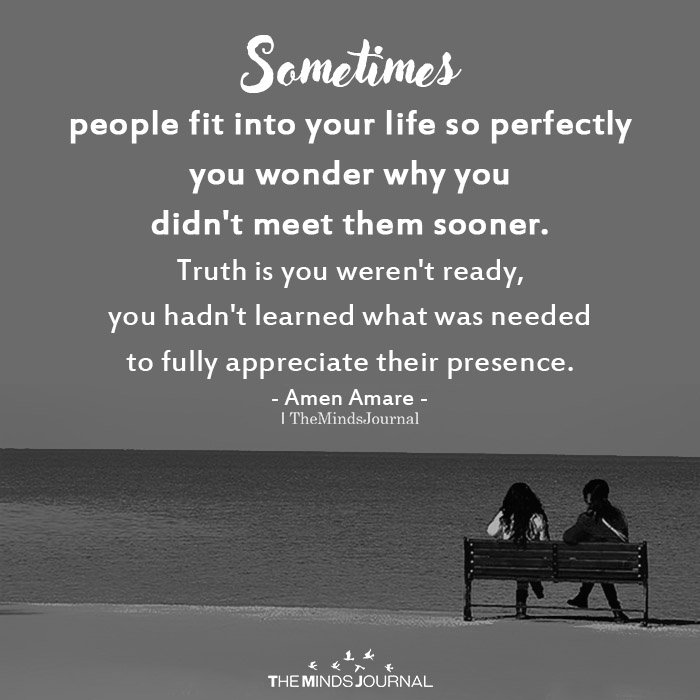 Sometimes people fit into your life so perfectly