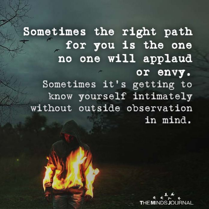 Sometimes the right path for you is the one