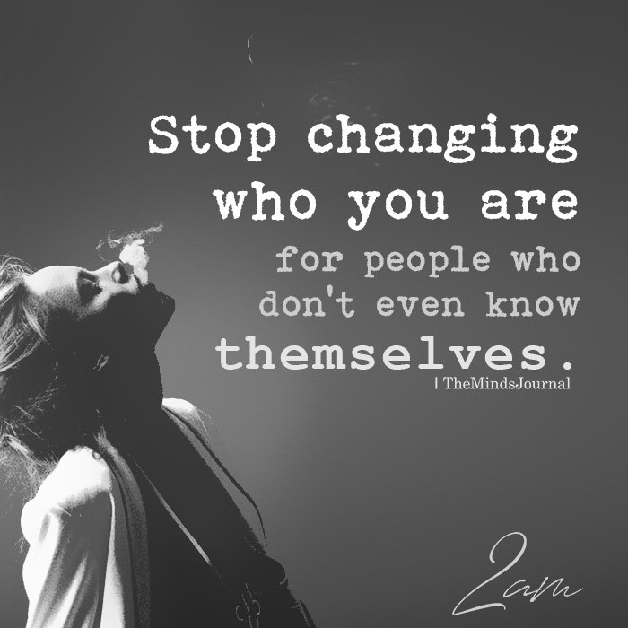 Stop changing who you are for people