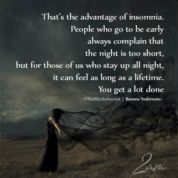 That's The Advantage Of Insomnia
