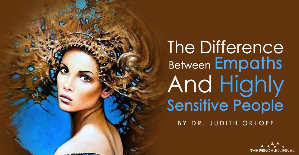 The Difference Between Empaths and Highly Sensitive People