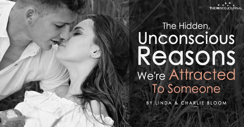 The Hidden, Unconscious Reasons We Are Attracted To Someone