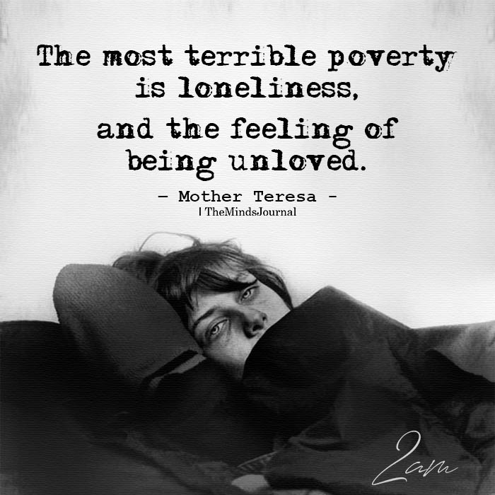 The most terrible poverty is loneliness