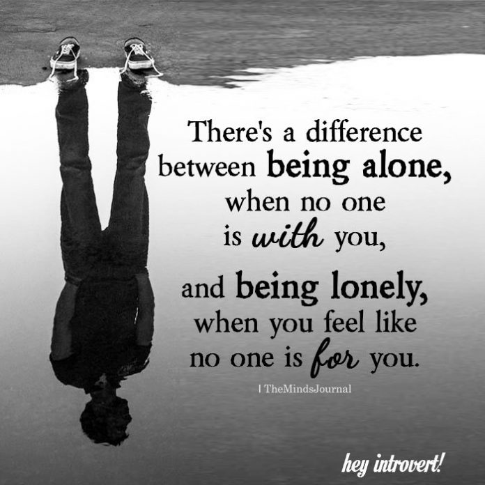There's a difference between being alone
