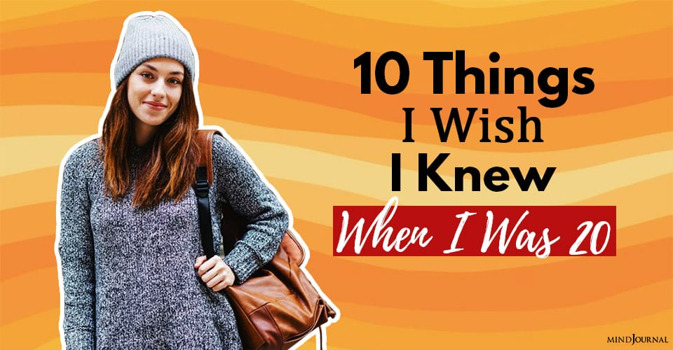 Things I Wish I Knew When I Was 20