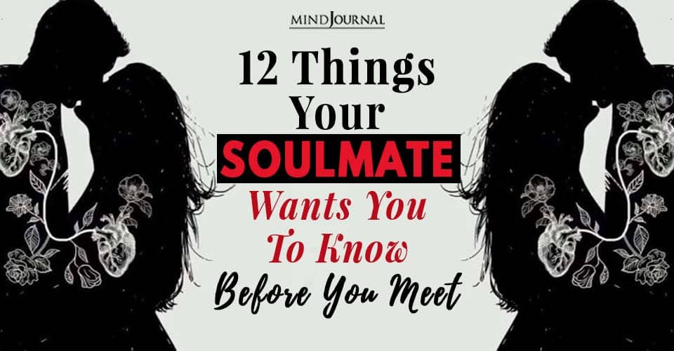 Things Soulmate Wants You Know Before You Meet