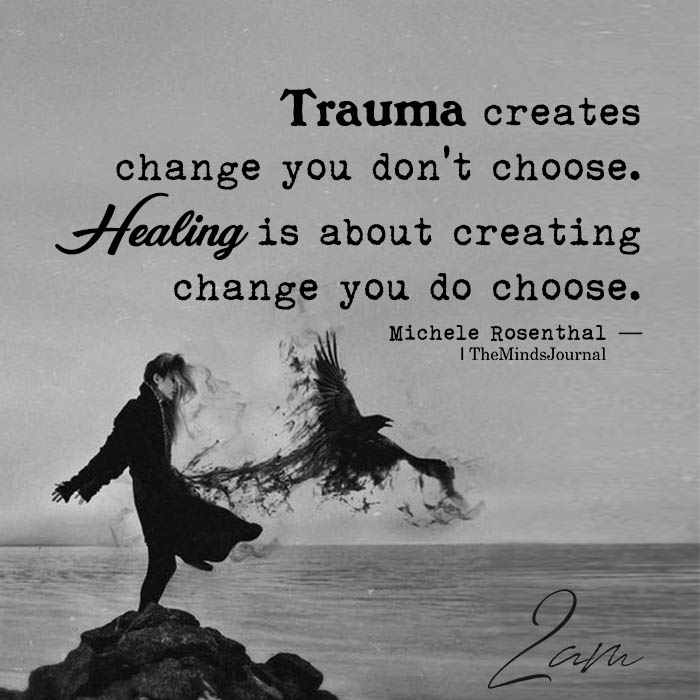 Trauma creates change you don't choose