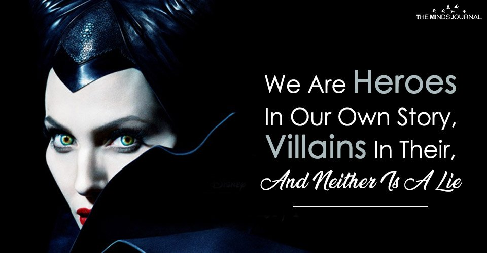We Are Heroes In Our Own Story, Villains In Their, And Neither Is A Lie
