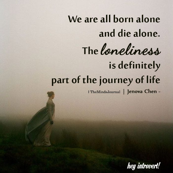We Are All Born Alone And Die Alone