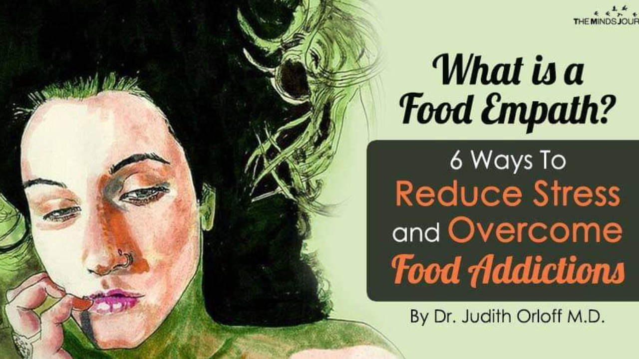 What is a Food Empath? 6 Ways To Reduce Stress and Overcome Food