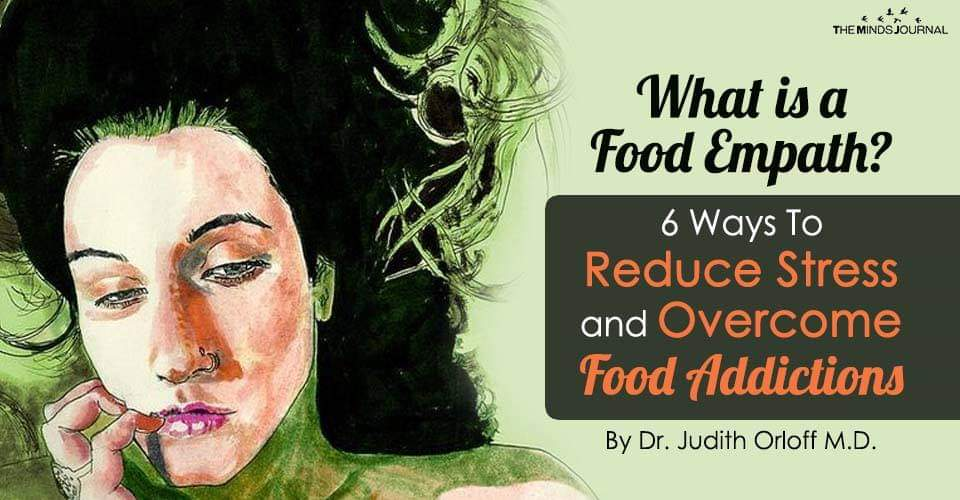 What is a Food Empath? 6 Ways To Reduce Stress and Overcome Food Addictions