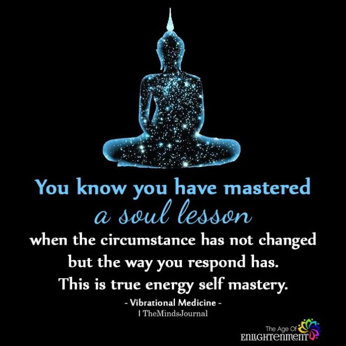 You know you have mastered a soul lesson