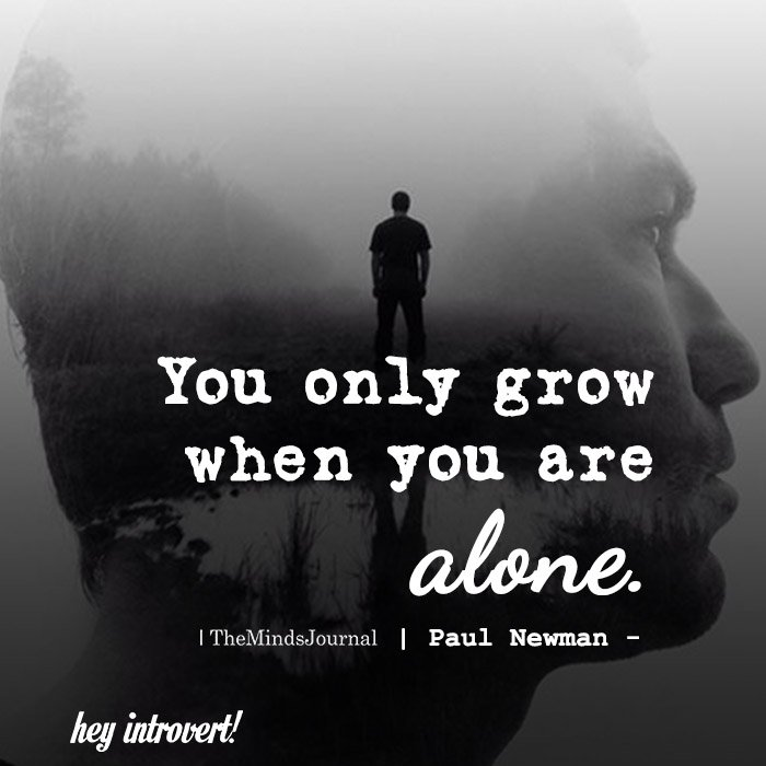 You Only Grow When You Are Alone
