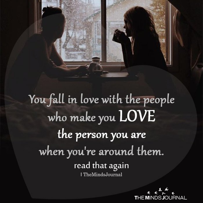 You Fall In Love With The People Who Make You Love The Person