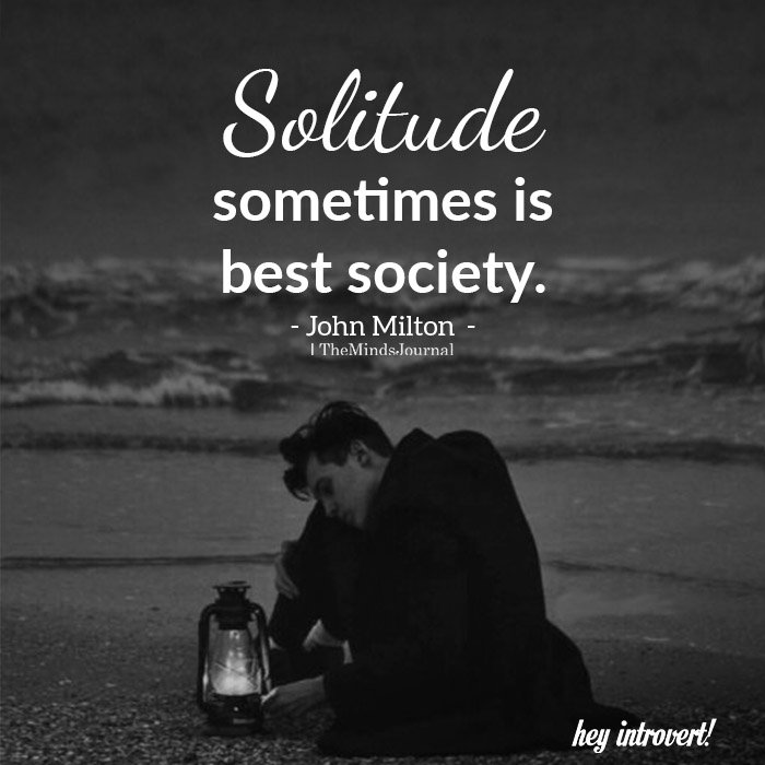 Solitude Sometimes Is Best Society