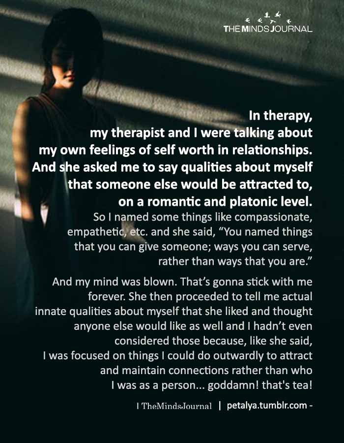 In Therapy, My Therapist And I Were Talking About My Own Feelings Of Self Worth In Relationships