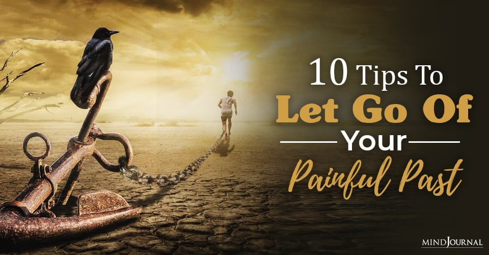 tips to let go of your painful past