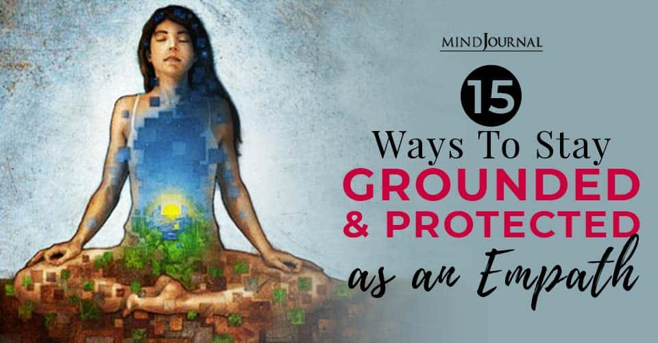 ways to stay grounded and protected as an empath