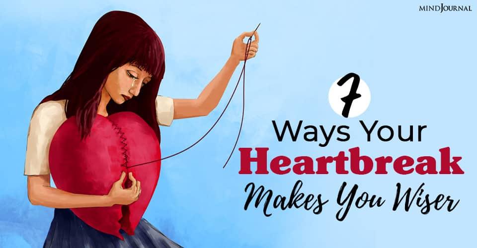 your heartbreak makes you wiser
