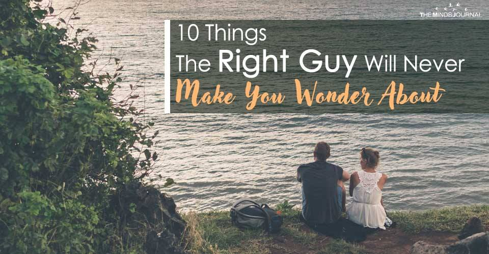 10 Things The Right Guy Will Never Make You Wonder About