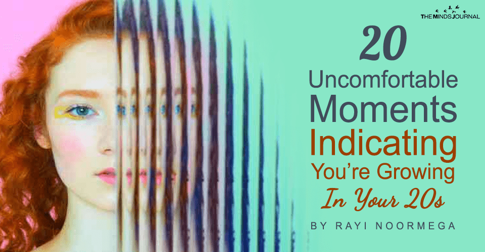 20 Uncomfortable Moments Indicating You're Growing In Your 20s