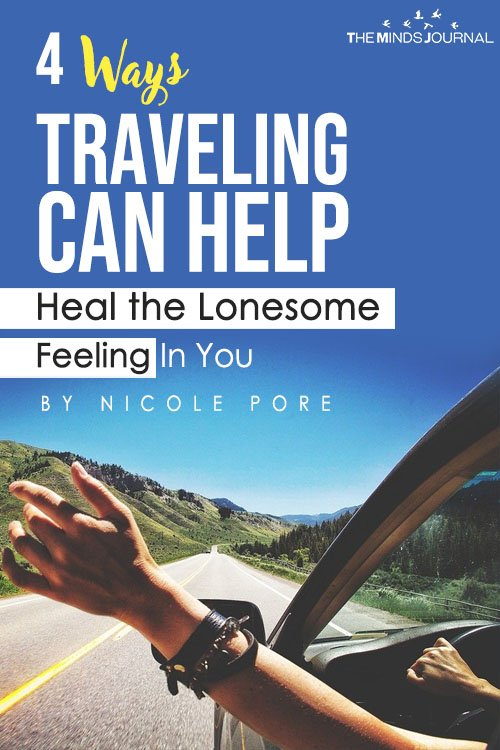 4 Ways Traveling Can Help Heal the Lonesome Feeling In You