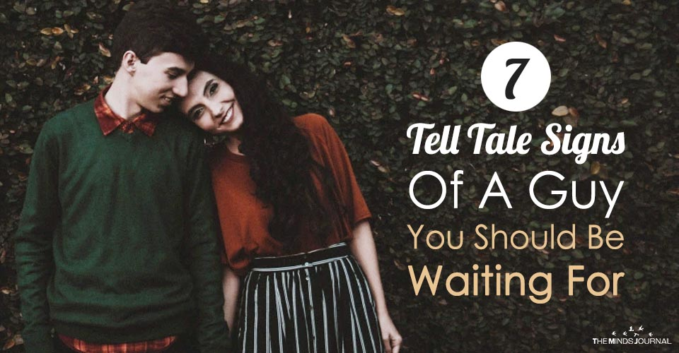 7 Tell Tale Signs Of A Guy You Should Be Waiting For