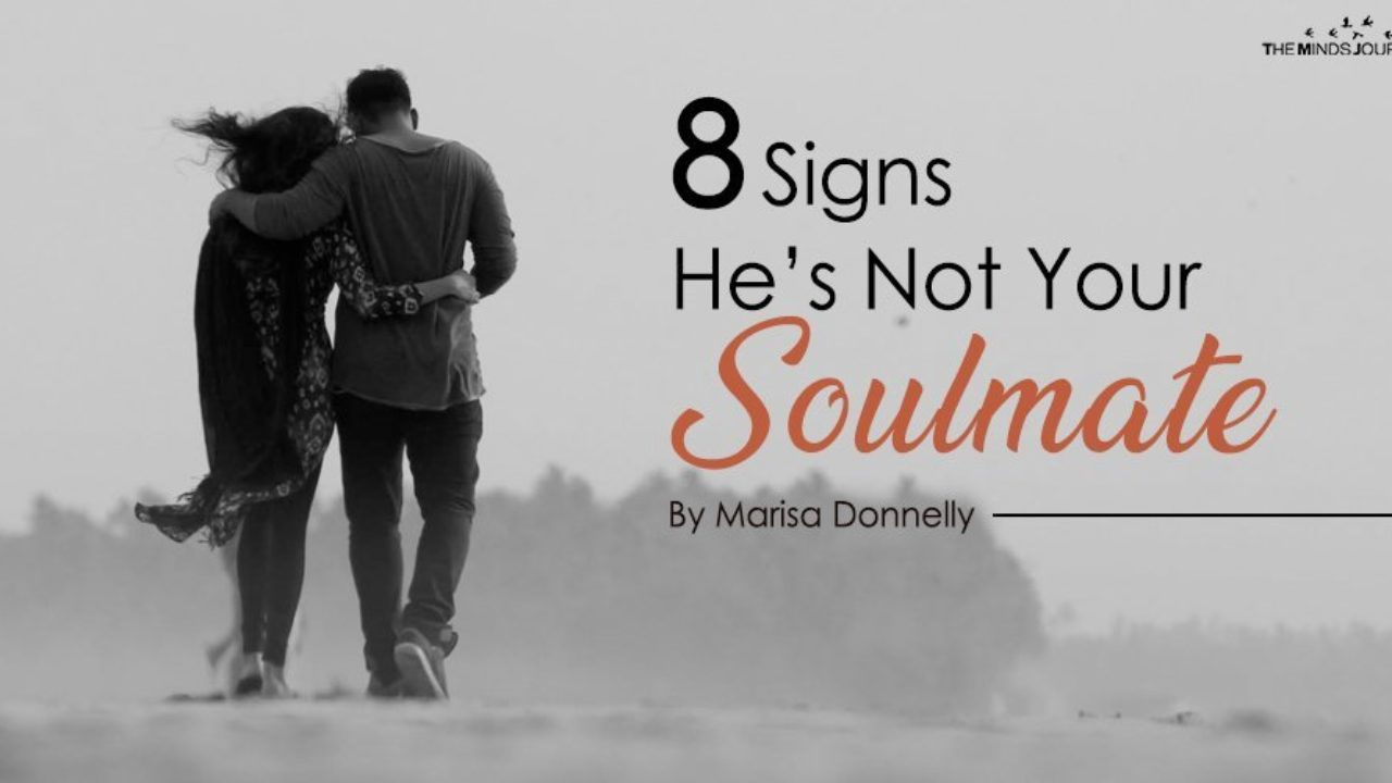 8 Signs He's Not Your Soulmate