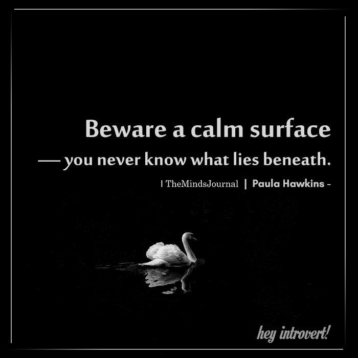Beware a calm surface