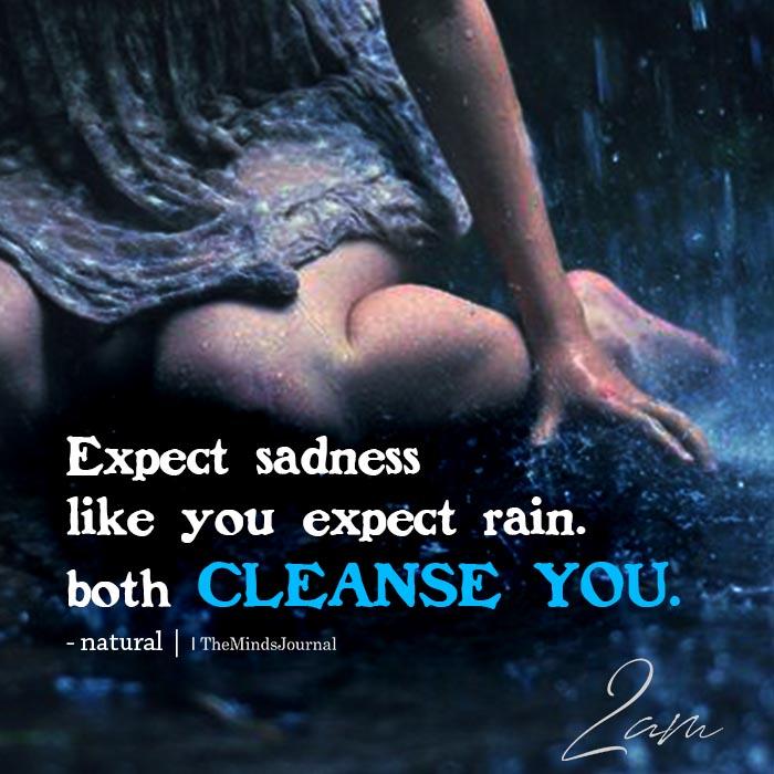Expect sadness like you expect rain