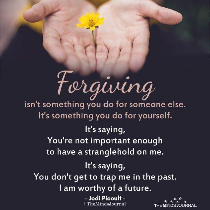 Forgiving isn't something you do for someone else