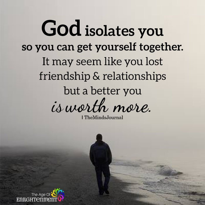 God isolates you so you can get yourself together